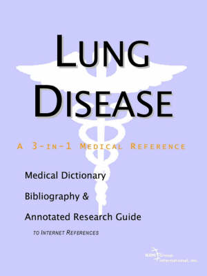 Lung Disease - A Medical Dictionary, Bibliography, and Annotated Research Guide to Internet References