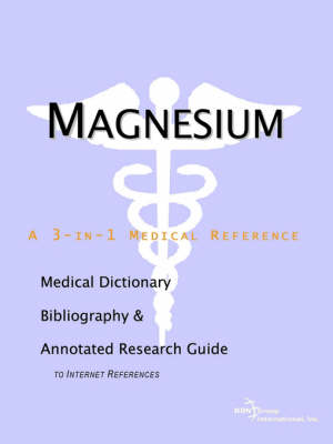 Magnesium - A Medical Dictionary, Bibliography, and Annotated Research Guide to Internet References