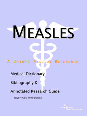 Measles - A Medical Dictionary, Bibliography, and Annotated Research Guide to Internet References