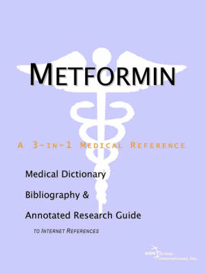 Metformin - A Medical Dictionary, Bibliography, and Annotated Research Guide to Internet References
