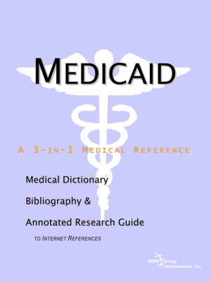 Medicaid - A Medical Dictionary, Bibliography, and Annotated Research Guide to Internet References