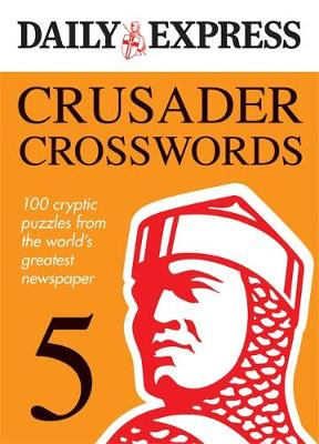 The Daily Express: Crusader Crosswords 5: 100 Cryptic Puzzles from the World's Greatest Newspaper: v. 5