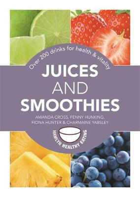 Juices and Smoothies: Over 200 Drinks for Health and Vitality