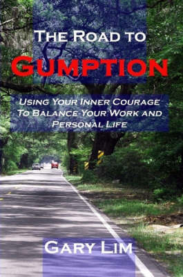 The Road to Gumption: Using Your Inner Courage to Balance Your Work and Personal Life
