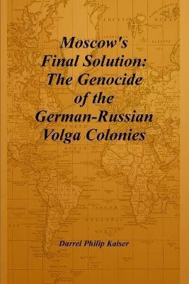 Moscow's Final Solution: The Genocide of the German-Russian Volga Colonies