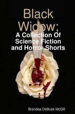 Black Widow; A Collection Of Science-Fiction & Horror Shorts