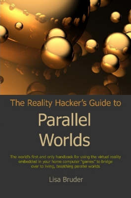 The Reality Hacker's Guide to Parallel Worlds