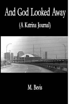 And God Looked Away: A Katrina Journal