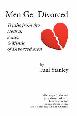 Men Get Divorced: Truths from the Hearts, Souls & Minds of Divorced Men