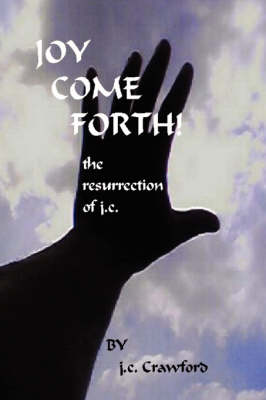 Joy Come Forth!: The Ressurection of J.C.