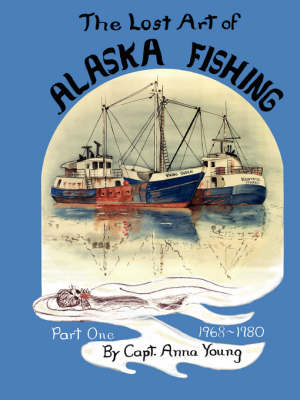 The Lost Art of ALASKA FISHING Part One
