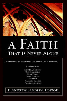 A Faith That Is Never Alone: A Response to Westminster Seminary in California