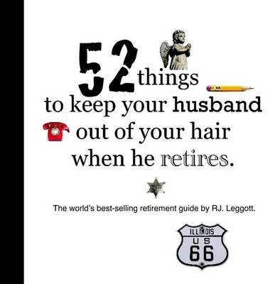 52 Things to Keep Your Husband Out of Your Hair When He Retires - US Edition