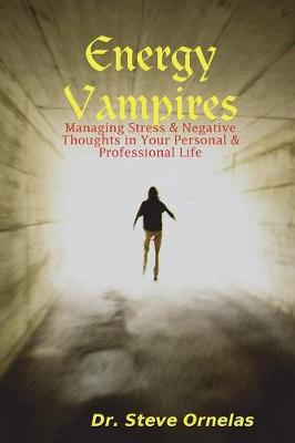 Energy Vampires: Managing Stress & Negative Thoughts in Your Personal & Professional Life