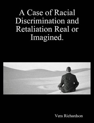 A Case of Racial Discrimination and Retaliation Real or Imagined