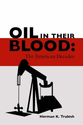Oil in Their Blood: the American Decades