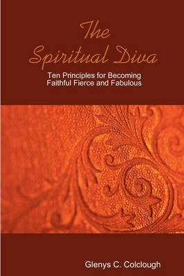 The Spiritual Diva - Ten Principles for Becoming Faithful, Fierce and Fabulous