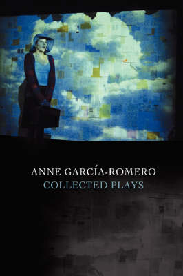 Anne Garcia-Romero: Collected Plays