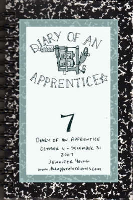 Diary of an Apprentice 7: October 4 - December 31, 2007