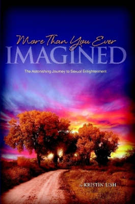 More Than You Ever Imagined--The Astonishing Journey to Sexual Enlightenment