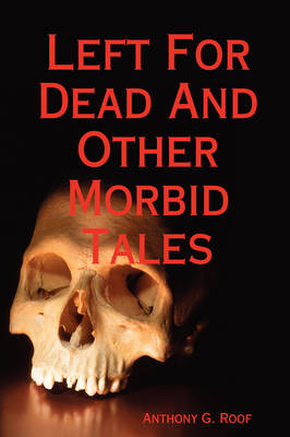 Left For Dead And Other Morbid Tales