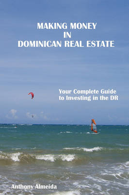 Making Money in Dominican Republic Real Estate: Your Complete Guide to Investing in the DR