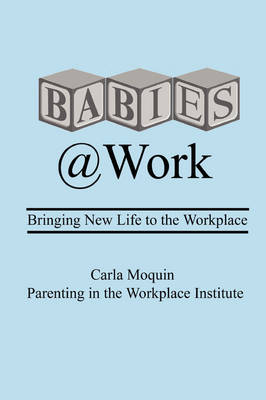 Babies at Work: Bringing New Life to the Workplace