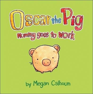 Oscar the Pig: Mommy Goes to Work