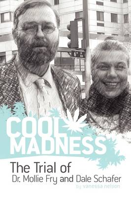COOL MADNESS, The Trial of Dr. Mollie Fry and Dale Schafer