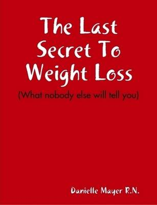 The Last Secret To Weight Loss (What Nobody Else Will Tell You)