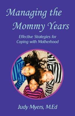 Managing the Mommy Years: Effective Strategies for Coping with Motherhood