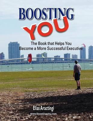 Boosting YOU: The Book That Helps You Become a More Successful Executive