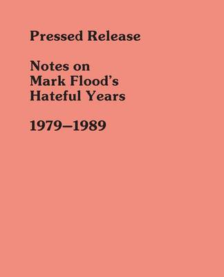 Pressed Release: Notes on Mark Flood's Hateful Years 1979-1989