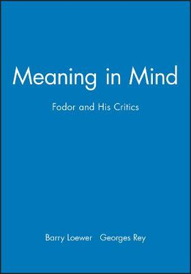 Meaning in Mind: Fodor and His Critics