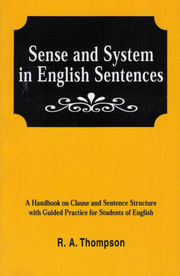 Sense & System in English Sentences: A Handbook on Clause and Sentence Structure with Guided Practice for Students of English