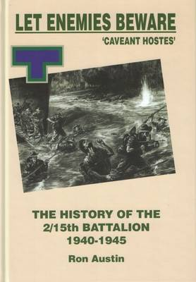 Let Enemies Beware : The History of the 2/15th Battalion 1940-45