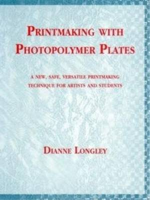 Printmaking with Photopolymer Plates: Versatile Printmaking Technique for Artists/Students