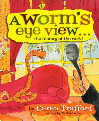 A Worm's Eye View: The History of the World