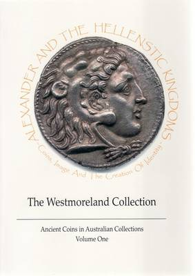 Alexander and the Hellenistic Kingdoms: Coins, Images and the Creation of Identity : the Westmoreland Collection