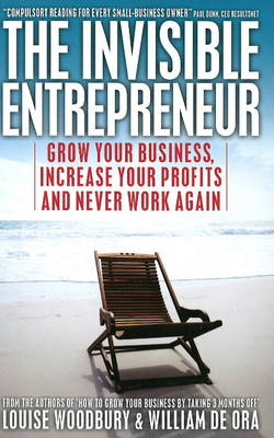 The Invisible Entrepreneur: Grow Your Business, Increase Your Profits and Never Work Again