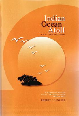 Indian Ocean Atoll: A Historical Account - Cocos (Keeling) Islands 1825 to 1977