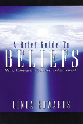 A Brief Guide to Beliefs: Ideas, Theologies, Mysteries, and Movements