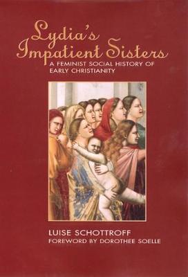 Lydia's Impatient Sisters: A Feminist Social History of Early Christianity