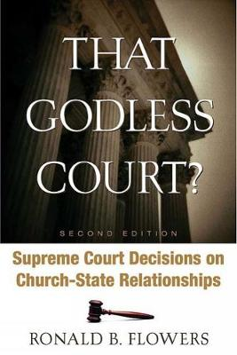 That Godless Court? Second Edition: Supreme Court Decisions on Church-State Relationships