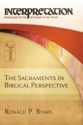 The Sacraments in Biblical Perspective: Interpretation
