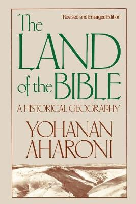 The Land of the Bible, Revised and Enlarged Edition: A Historical Geography