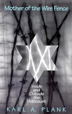 Mother of the Wire Fence: Inside and Outside the Holocaust