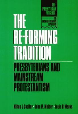 The Re-Forming Tradition: Presbyterians and Mainstream Protestantism