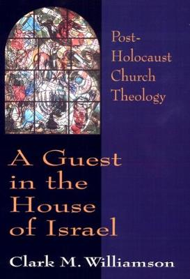 A Guest in the House of Israel: Post-Holocaust Church Theology