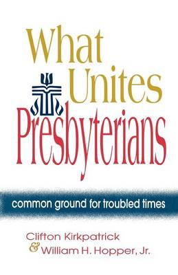 What Unites Presbyterians: Common Ground for Troubled Times